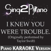 I Knew You Were Trouble (Originally Performed By Taylor Swift) [Piano Karaoke Version]