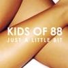 Just a Little Bit - Single, Kids of 88