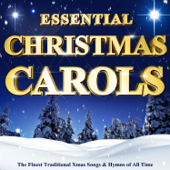 Essential Christmas Carols - The Finest Traditional Xmas Songs & Hymns of All Time