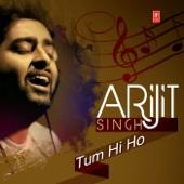 Arijit Singh - Tum Hi Ho