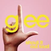 Shout It Out Loud (Glee Cast Version) - Single