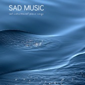 Sad Music: Sad Instrumental Piano Songs (Sad Songs that Make you Cry)