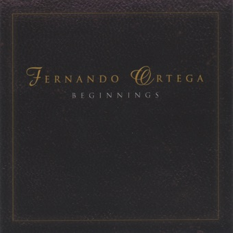 BEGINNINGS – Fernando Ortega