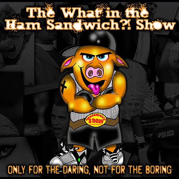 The What in the Ham Sandwich?! Show