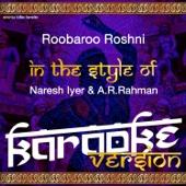 Roobaroo Roshni (In the Style of Naresh Iyer & A. R. Rahman) [Karaoke Version]