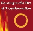 Dancing in the Fire of Transformation