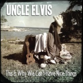 This Is Why We Can't Have Nice Things - EP - Uncle Elvis