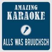 Alls was bruuchsch uf dr Wält (Karaoke Version) [Originally Performed By Diä urchigä Glarner]