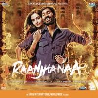 Raanjhanaa (Original Motion Picture Soundtrack) - A. R. Rahman, Jaswinder Singh & Shiraz Uppal