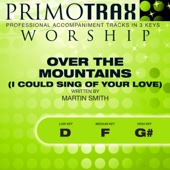Over The Mountains and The Sea (I Could Sing Of Your Love Forever) (Medium Key: F, without Backing Vocals - Performance Backing Track)