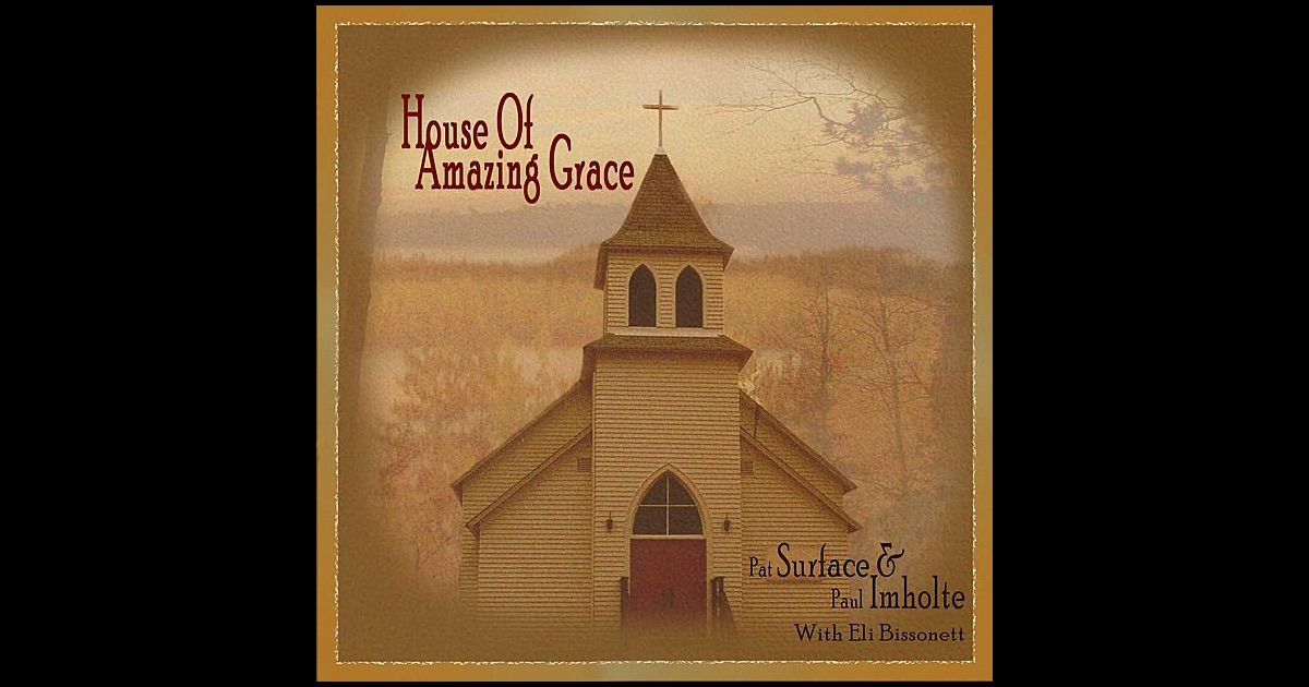 House of amazing grace by pat surface on apple music for Amazing house music
