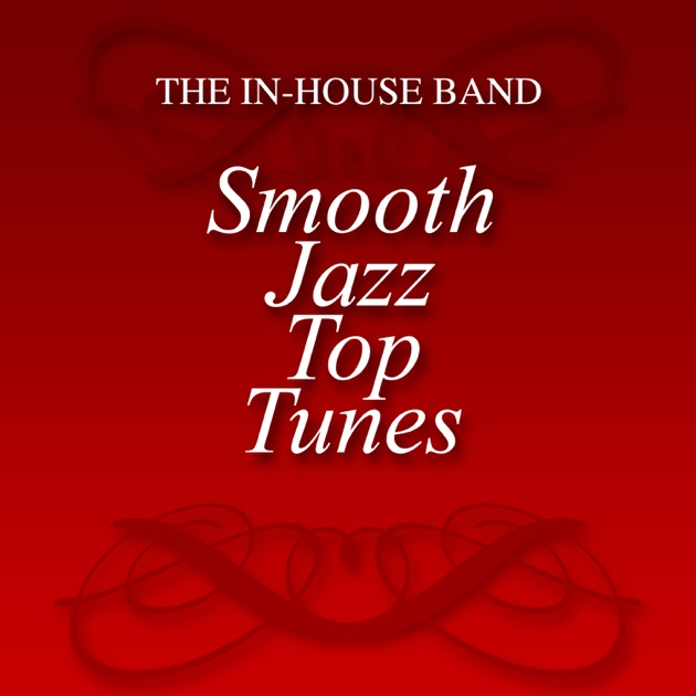 Smooth Jazz Top Tunes By The In House Band On Apple Music