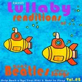 Baby Beatles Lullaby Children Songs: Sweet Lullaby Renditions of Beatles Fav's Help Rock a Bye Your Kids & Baby to Sleep, Vol. 2