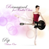 Reimagined for Ballet Class (Pop), Vol. 1