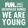We Are Young (feat. Janelle Monáe) [Betatraxx Remix] - Single, Fun.
