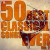 The 50 Best Classical Songs Ever, Vol. 2