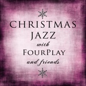 Christmas Jazz With Fourplay and Friends