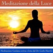 Meditazione della luce (Meditazione guidata e letta dal dr. Carlo Marchi)