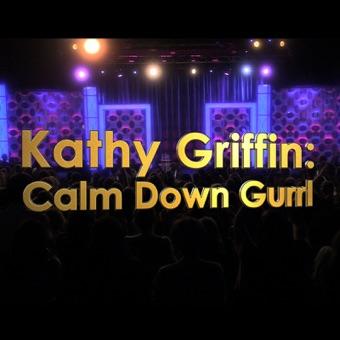 Kathy Griffin – Calm Down Gurrl – Kathy Griffin