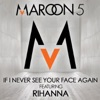 If I Never See Your Face Again (feat. Rihanna) - Single, Maroon 5 feat. Rihanna