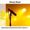 Danny Kaye - Selected Favorites, Volume 3, Danny Kaye