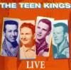 The Teen Kings, LIVE