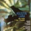 Agustin Lara, Su Voz y Su Piano, Agustín Lara