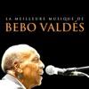 La meilleure musique de Bebo Valdés, Bebo Valdés