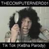 Thecomputernerd01 - Tik Tok  Keha Parody
