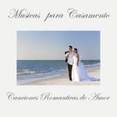 Musicas para Casamento: Canciones Romanticas de Amor, Música de Piano para Casamento