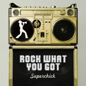 Rock What You Got - Superchick