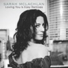 Loving You Is Easy (The Remixes) - EP, Sarah McLachlan