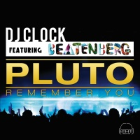 DJ Clock - Pluto (Remember You) [feat. Beatenberg] [Radio Edit]