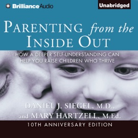 Parenting from the Inside Out: How a Deeper Self-Understanding Can Help You Raise Children Who Thrive (Unabridged) - Daniel J. Siegel & Mary Hartzell mp3 listen download
