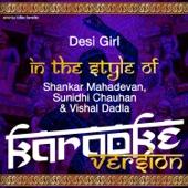Desi Girl (In the Style of Shankar Mahadevan, Sunidhi Chauhan & Vishal Dadla) [Karaoke Version]