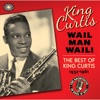 Wail Man Wail! The Best of King Curtis (1952-1961) ジャケット写真
