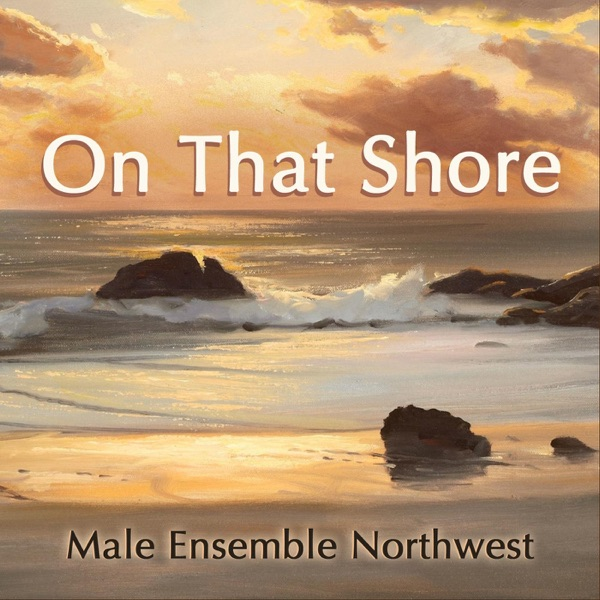 On That Shore | Male Ensemble Northwest