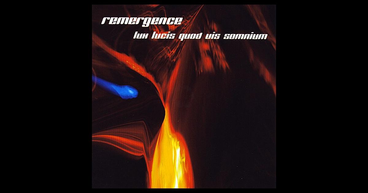 Remergence - Lux Lucis Quod Vis Somnium
