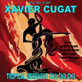 Tropical Merengue Cha Cha Cha: The Best of Xavier Cugat