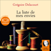 La liste de mes envies - Grégoire Delacourt