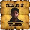 Still At It EP, Titanium