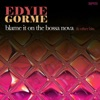 Blame It on the Bossa Nova & Other Hits, Eydie Gorme