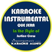 Que Sera (In the Style of Justice Crew) [Karaoke Instrumental Version]