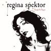 Begin to Hope, Regina Spektor