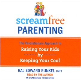 ScreamFree Parenting: The Revolutionary Approach to Raising Your Kids by Keeping Your Cool (Unabridged) - Hal Edward Runkel mp3 listen download