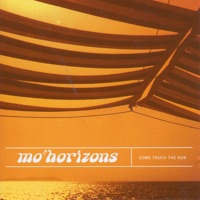 Come Touch the Sun - Mo' Horizons