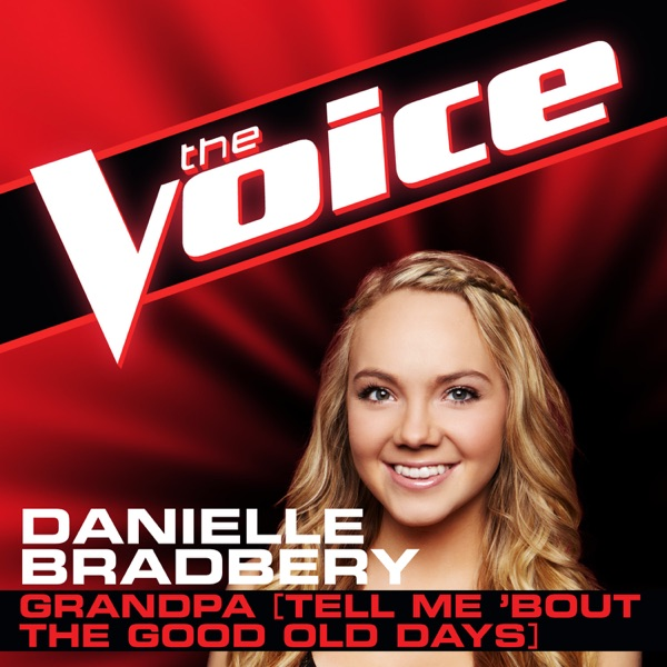 Grandpa Tell Me 'Bout the Good Old Days The Voice Performance - Single Danielle Bradbery CD cover
