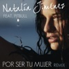 Por Ser Tu Mujer (Motiff Remix) [feat. Pitbull] - Single, Natalia Jiménez