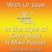 With Ur Love (feat. Mike Posner) [Originally Performed By Cher Lloyd] [Karaoke Version] - Single