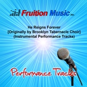 He Reigns Forever (Originally by Brooklyn Tabernacle Choir) [Instrumental Performance Tracks] - Fruition Music Inc.